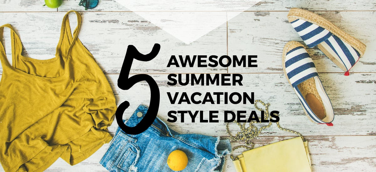 5 Awesome Summer Vacation Style Deals