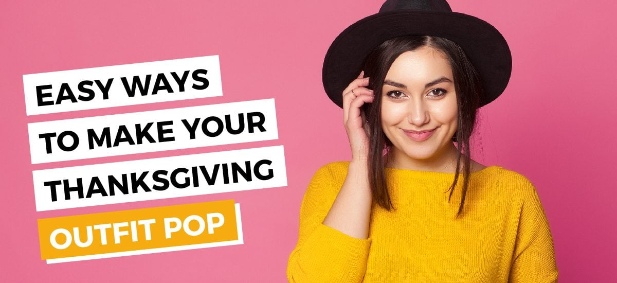 Easy Ways to Make Your Thanksgiving Outfit Pop