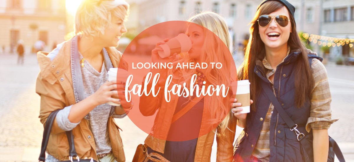 Looking Ahead to Fall Fashion